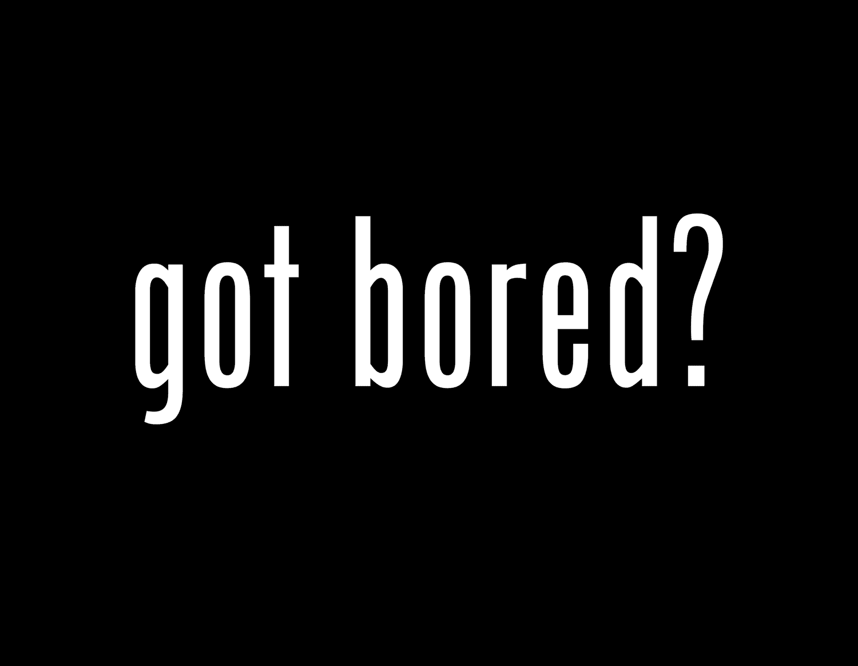 really really bored